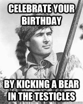 1006fa4aace90cbb0e9062269a00c5e68ffccba1c0d181fdefdb6f1d20cf05c6 celebrate your birthday by kicking a bear in the testicles