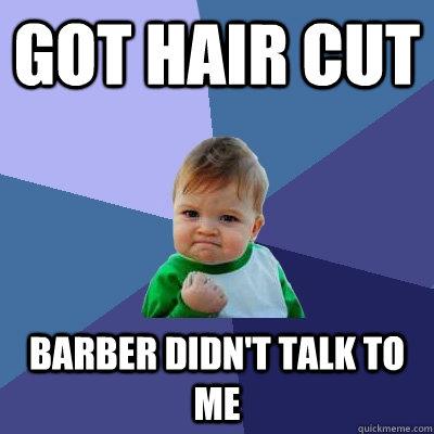 Got hair cut Barber didn't talk to me  Success Kid