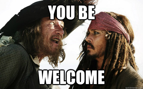 You be welcome - You be welcome  Barbossa meme