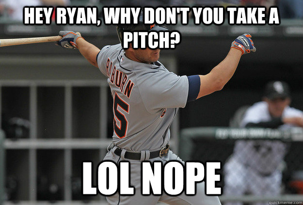 Hey Ryan, why don't you take a pitch? LOL NOPE - Hey Ryan, why don't you take a pitch? LOL NOPE  Misc