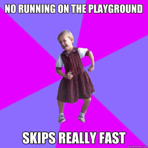 no running on the playground skips really fast - no running on the playground skips really fast  Socially awesome kindergartener