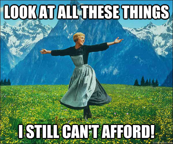 Look at all these things I still can't afford! - Look at all these things I still can't afford!  Sound of Music