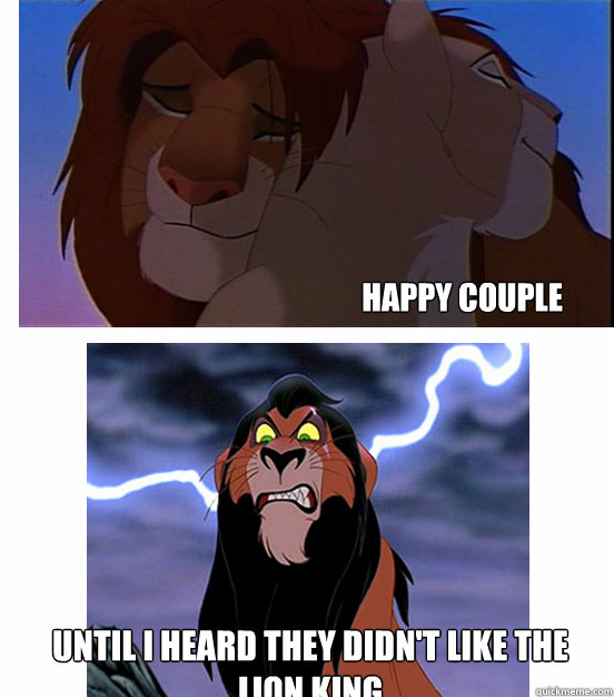 happy couple until i heard they didn't like the lion king  Lion King