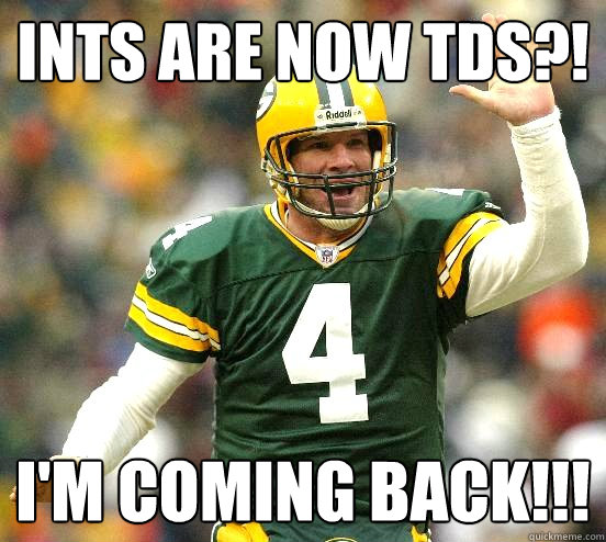 INTs are now TDs?! I'm coming back!!! - INTs are now TDs?! I'm coming back!!!  go pack go