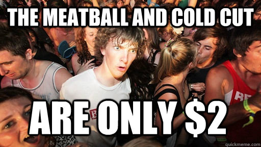 The meatball and cold cut  are only $2 - The meatball and cold cut  are only $2  Sudden Clarity Clarence