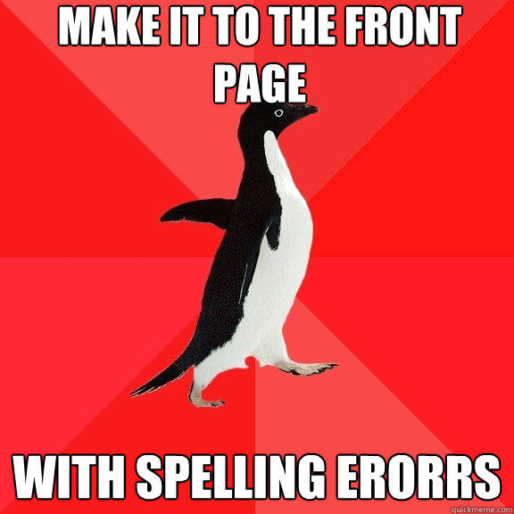 MAKE IT TO THE FRONT PAGE WITH SPELLING ERORRS - MAKE IT TO THE FRONT PAGE WITH SPELLING ERORRS  Socially Awesome Penguin