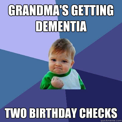 Grandma's getting dementia Two birthday checks - Grandma's getting dementia Two birthday checks  Success Kid