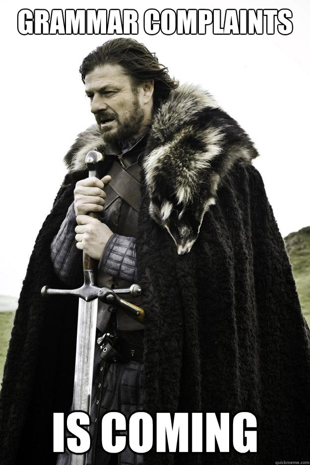 Grammar Complaints Is coming - Grammar Complaints Is coming  Winter is coming