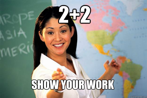 2+2 Show your work - 2+2 Show your work  Unhelpful High School Teacher