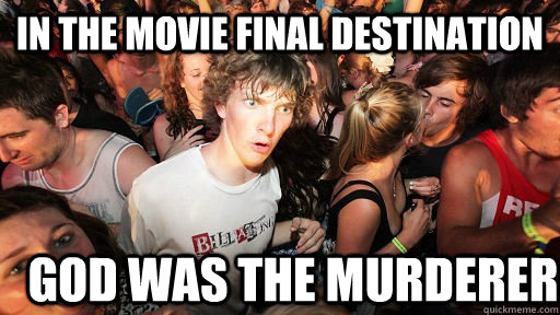 In the movie final destination God was the murderer - In the movie final destination God was the murderer  Sudden Clarity Clarence
