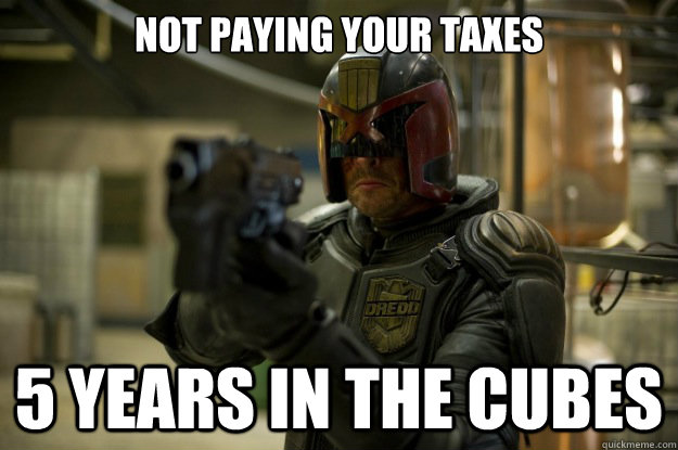 Not paying your taxes 5 years in the cubes - Not paying your taxes 5 years in the cubes  Dredd Sentencing Meme