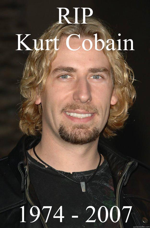 RIP Kurt Cobain 1974 - 2007 - RIP Kurt Cobain 1974 - 2007  Misc