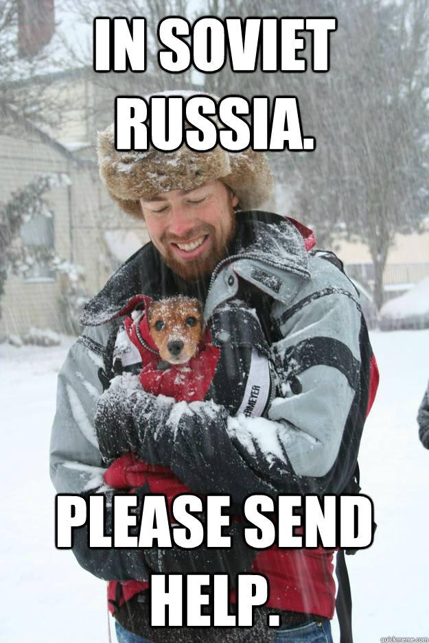 In soviet russia. please send help. - In soviet russia. please send help.  Soviet dog