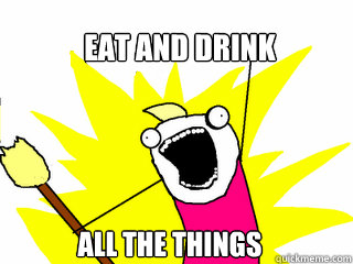 eat and drink all the things - eat and drink all the things  All The Things
