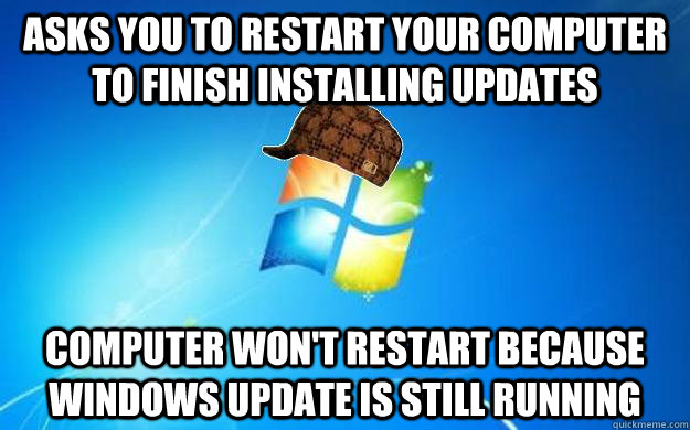 asks you to restart your computer to finish installing updates computer won't restart because windows update is still running - asks you to restart your computer to finish installing updates computer won't restart because windows update is still running  Scumbag windows