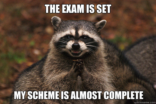 The exam is set my scheme is almost complete - The exam is set my scheme is almost complete  Insidious Racoon 2