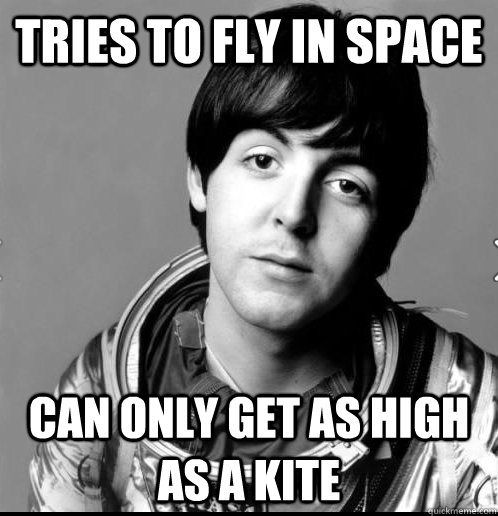 Tries to fly in space can only get as high as a kite - Tries to fly in space can only get as high as a kite  Astronaut Paul