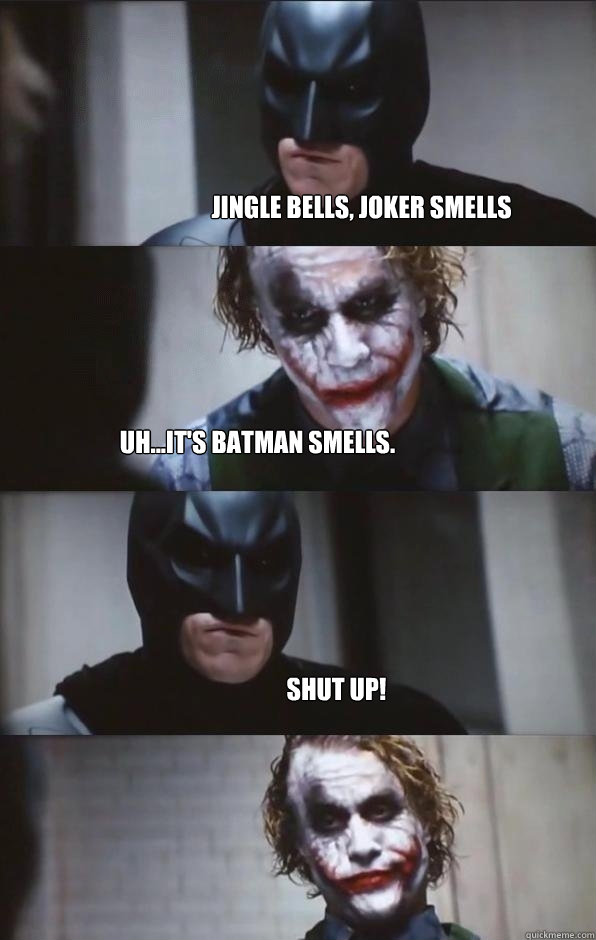Jingle bells, Joker smells Uh...it's Batman smells.  Shut up!  Batman Panel