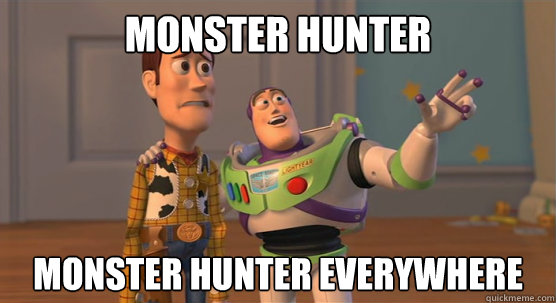 Monster Hunter Monster hunter everywhere - Monster Hunter Monster hunter everywhere  Toy Story Everywhere