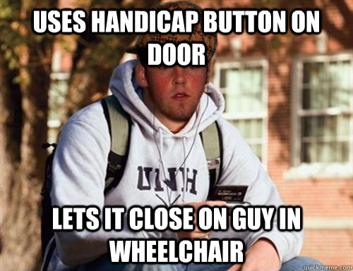 uses handicap button on door lets it close on guy in wheelchair