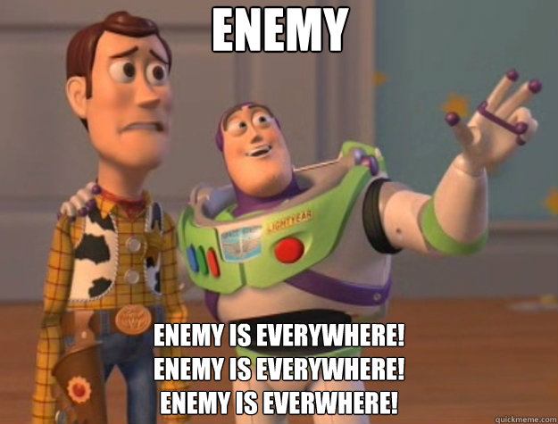 Enemy enemy is everywhere! Enemy is everywhere! Enemy Is Everwhere! - Enemy enemy is everywhere! Enemy is everywhere! Enemy Is Everwhere!  Toy Story