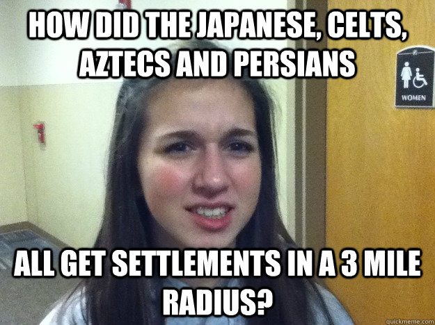 How did the Japanese, Celts, Aztecs and Persians all Get settlements in a 3 mile radius?