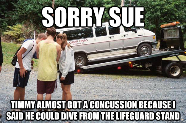 Sorry Sue timmy almost got a concussion because i said he could dive from the lifeguard stand - Sorry Sue timmy almost got a concussion because i said he could dive from the lifeguard stand  Sorry Sue