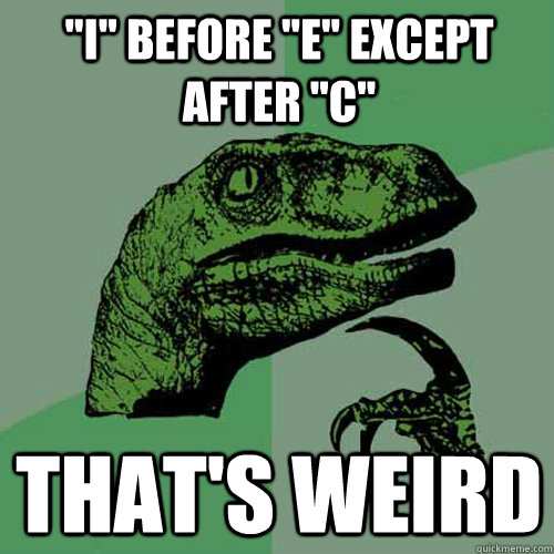 Before quot e quot except after quot c quot that s weird philosoraptor