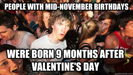 People with mid-November birthdays were born 9 months after Valentine's Day  - People with mid-November birthdays were born 9 months after Valentine's Day   Sudden Clarity Clarence