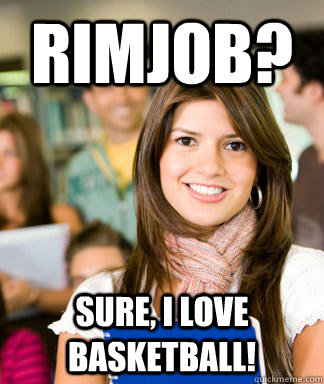 rimjob? sure, i love basketball! - rimjob? sure, i love basketball!  Sheltered College Freshman