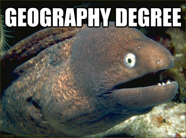 Geography Degree   Bad Joke Eel