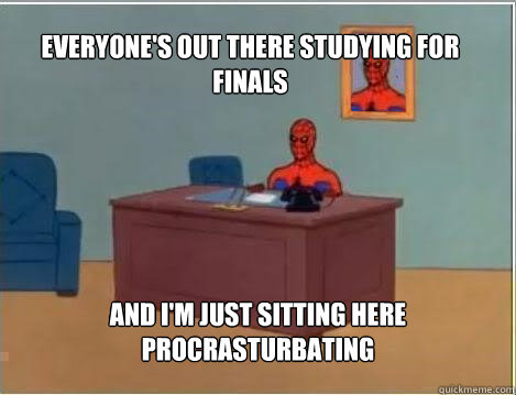 everyone's out there studying for finals  and i'm just sitting here procrasturbating - everyone's out there studying for finals  and i'm just sitting here procrasturbating  Spiderman