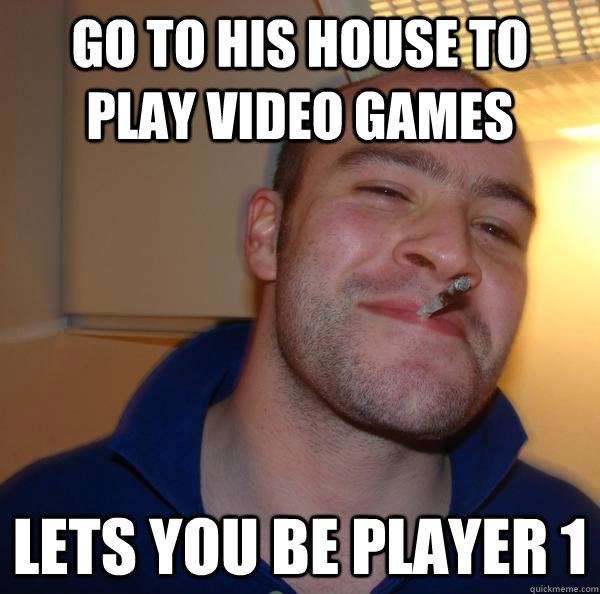 Go to his house to play video games lets you be player 1 - Go to his house to play video games lets you be player 1  Misc