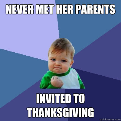 never met her parents invited to thanksgiving - never met her parents invited to thanksgiving  Success Kid