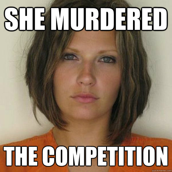 she murdered the competition  - she murdered the competition   Attractive Convict