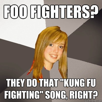 Foo Fighters? They do that