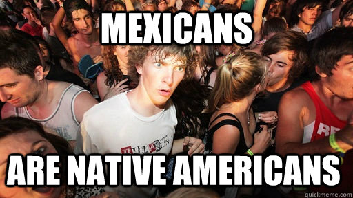Mexicans  Are native americans - Mexicans  Are native americans  Sudden Clarity Clarence