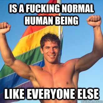 is a fucking normal human being like everyone else
