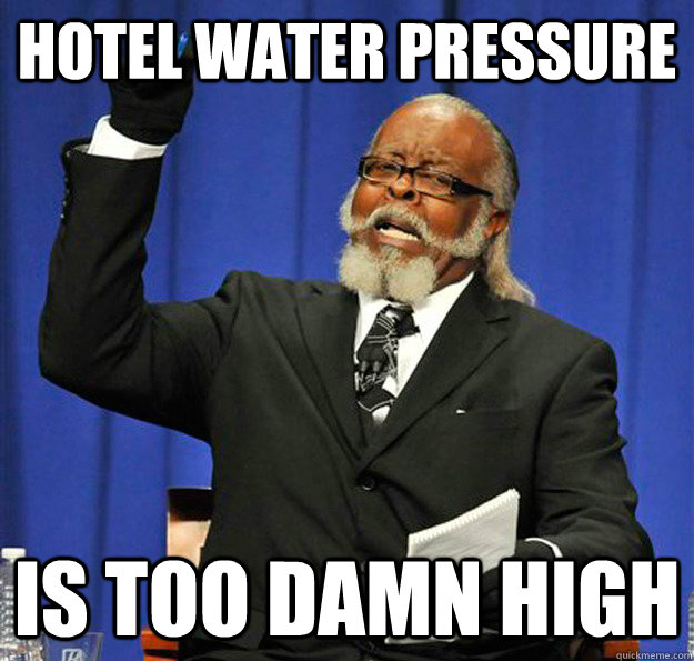 Hotel water pressure Is too damn high - Hotel water pressure Is too damn high  Jimmy McMillan