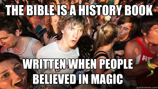 The Bible is a history book written when people believed in magic - The Bible is a history book written when people believed in magic  Sudden Clarity Clarence