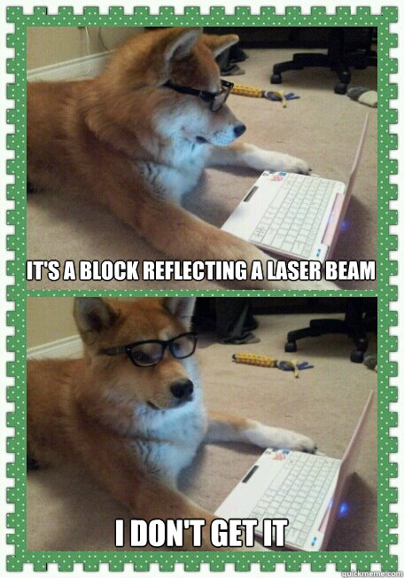 It's a block reflecting a laser beam I don't get it - It's a block reflecting a laser beam I don't get it  hello