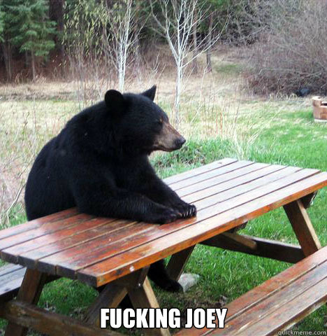 fucking joey  waiting bear