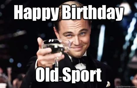 10b637ad8ba1f90bec922dc1097127f04a470f65b4687d023547b7654ce40088 happy birthday old sport jay gatsby quickmeme