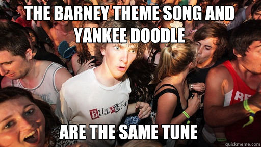 The Barney theme song and Yankee doodle  are the same tune - The Barney theme song and Yankee doodle  are the same tune  Sudden Clarity Clarence