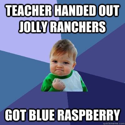 Teacher handed out jolly ranchers got blue raspberry - Teacher handed out jolly ranchers got blue raspberry  Success Kid