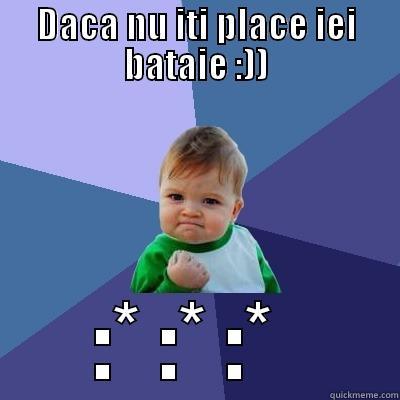 DACA NU ITI PLACE IEI BATAIE :)) :* :* :*  Success Kid