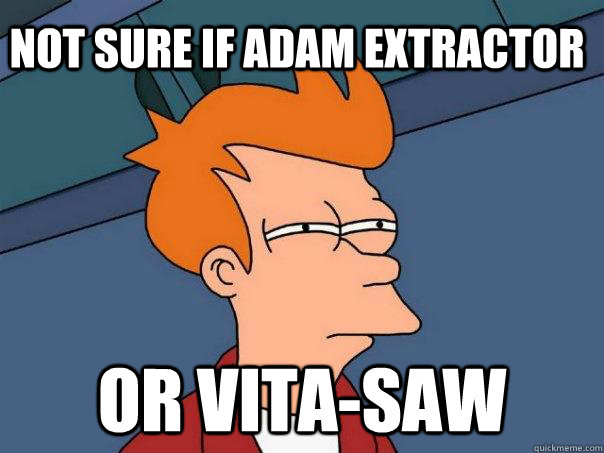 Not sure if adam extractor or vita-saw - Not sure if adam extractor or vita-saw  Futurama Fry