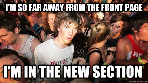 I'm so far away from the front page I'm in the new section - I'm so far away from the front page I'm in the new section  Sudden Clarity Clarence