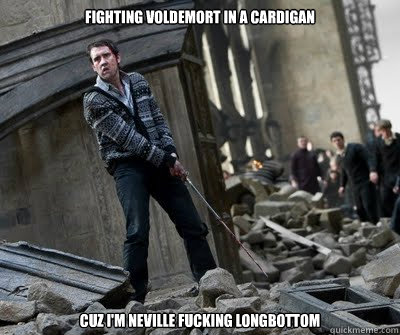 Fighting Voldemort in a cardigan cuz I'm Neville fucking Longbottom  Neville owns