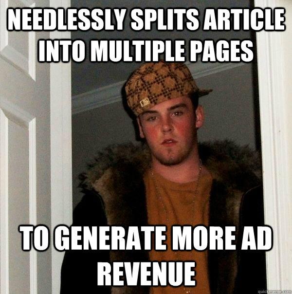 needlessly splits article into multiple pages to generate more ad revenue  Scumbag Steve